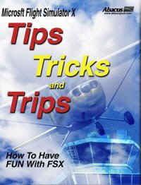 Tips, Tricks & Trips For Flight Simulator X