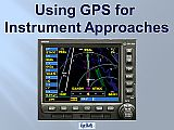 Video Tutorial - Using GPS For Instrument Approaches