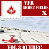 VFR Short Fields X - Vol 3 Quebec